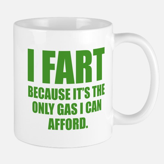 I Fart Because It's The Only Gas I Can Afford Mug