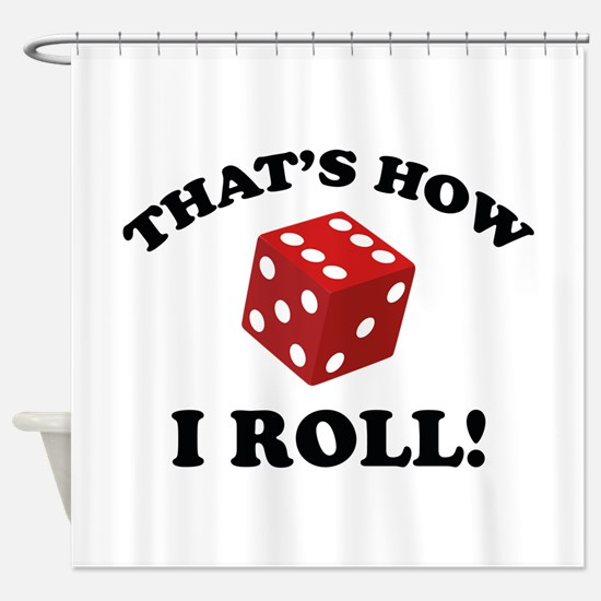 That's How I Roll! Shower Curtain