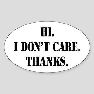 Hi. I Don't Care. Thanks. (4) Oval Sticker