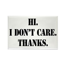 Hi. I Don't Care. Thanks. (4) Rectangle Magnet (10