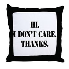 Hi. I Don't Care. Thanks. (4) Throw Pillow