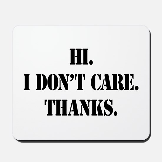 Hi. I Don't Care. Thanks. (4) Mousepad