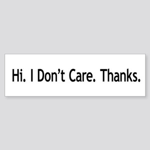 Hi. I Don't Care. Thanks. (6) Bumper Sticker