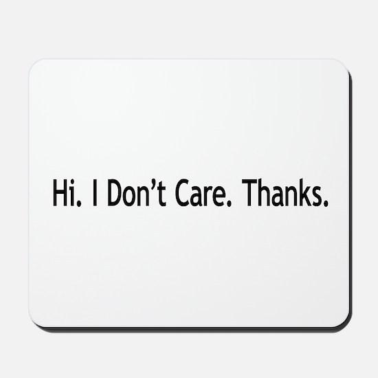Hi. I Don't Care. Thanks. (6) Mousepad