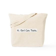 Hi. I Don't Care. Thanks. (6) Tote Bag