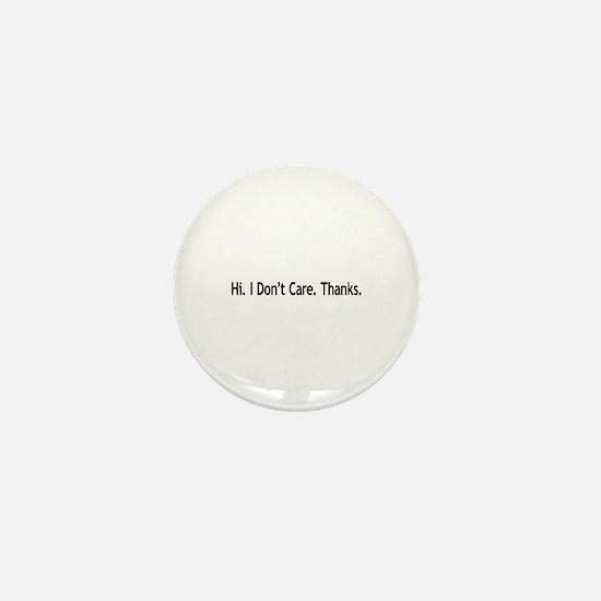 Hi. I Don't Care. Thanks. (6) Mini Button