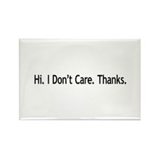 Hi. I Don't Care. Thanks. (6) Rectangle Magnet (10