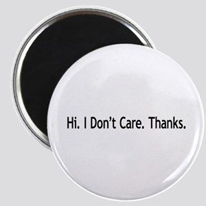 Hi. I Don't Care. Thanks. (6) Magnet