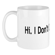 Hi. I Don't Care. Thanks. (6) Mug