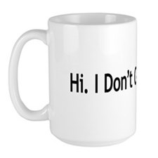 Hi. I Don't Care. Thanks. (6) Large Mug