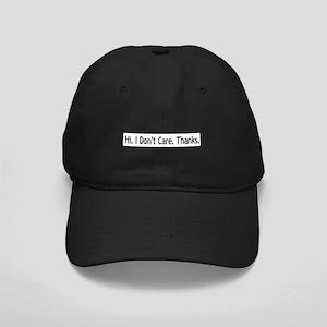 Hi. I Don't Care. Thanks. (6) Black Cap