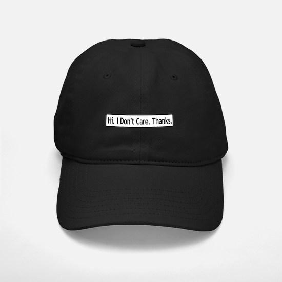 Hi. I Don't Care. Thanks. (6) Baseball Hat