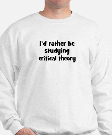 Study critical theory Sweatshirt