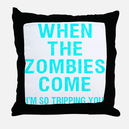 When The Zombies Come I'm So Tripping Throw Pillow