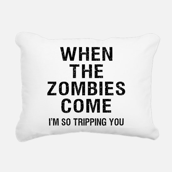 When The Zombies Come I'm So Tripping You Rectangu