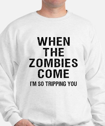 When The Zombies Come I'm So Tripping You Sweatshi