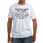 Everything Happens For A Reason Fitted T-Shirt