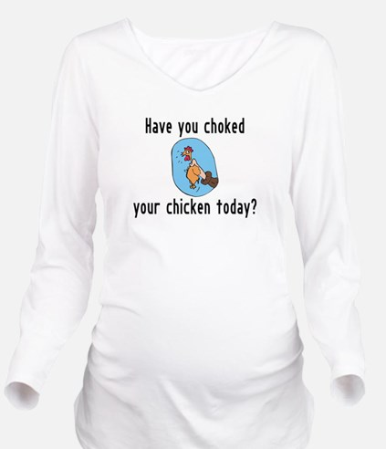 Choked Your Chicken Long Sleeve Maternity T-Shirt