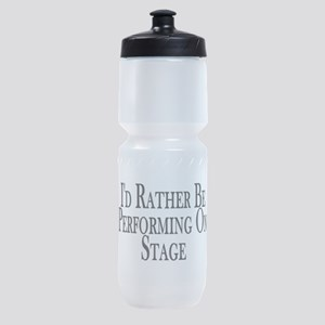 Rather Perform On Stage Sports Bottle
