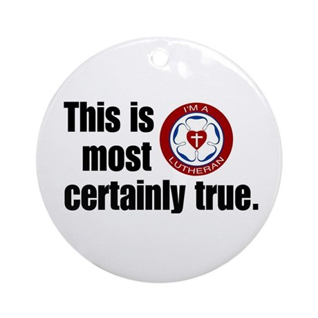 This is Most Certainly True Ornament (Round)