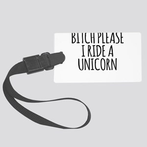 Bitch Please I Ride A Unicorn Luggage Tag