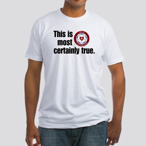 This is Most Certainly True Fitted T-Shirt