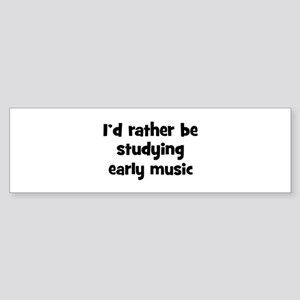 Study early music Bumper Sticker