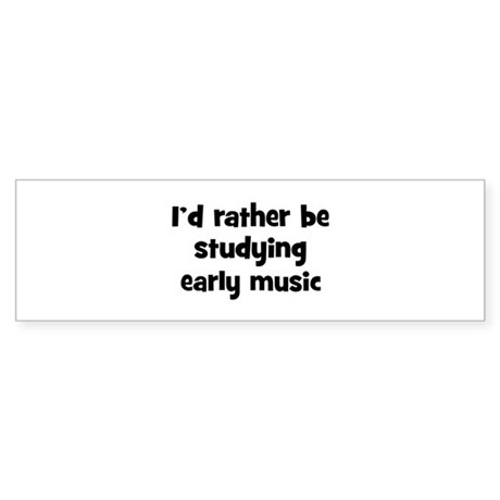 Study early music Bumper Sticker