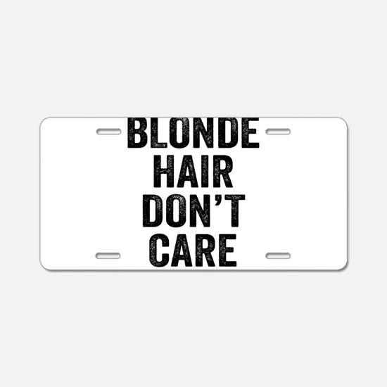 Blonde Hair Dont Care Aluminum License Plate