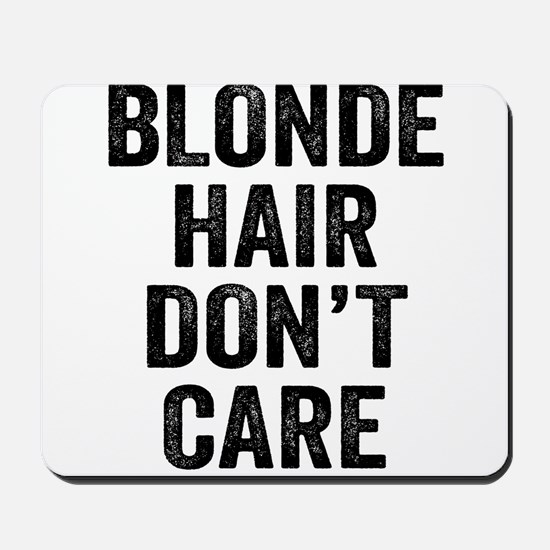 Blonde Hair Dont Care Mousepad