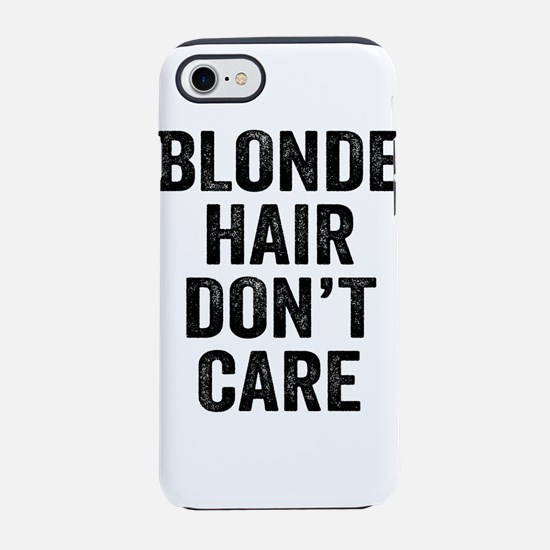 Blonde Hair Dont Care iPhone 7 Tough Case