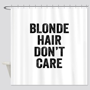 Blonde Hair Dont Care Shower Curtain