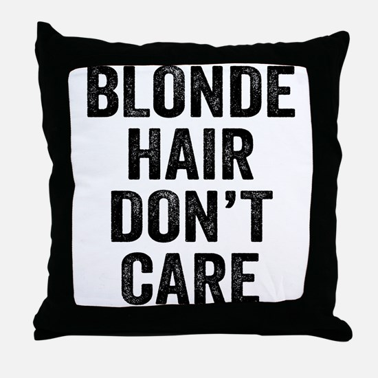 Blonde Hair Dont Care Throw Pillow
