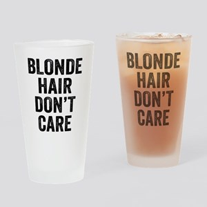 Blonde Hair Dont Care Drinking Glass