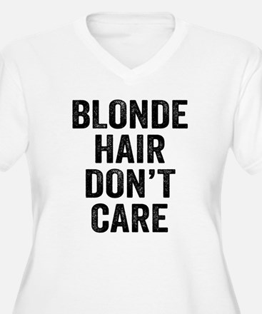 Blonde Hair Dont Care Plus Size T-Shirt