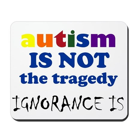 Autism is not a tragedy ! Mousepad