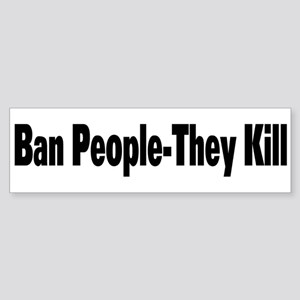Ban People-They Kill Bumper Sticker