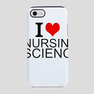 I Love Nursing Science iPhone 7 Tough Case