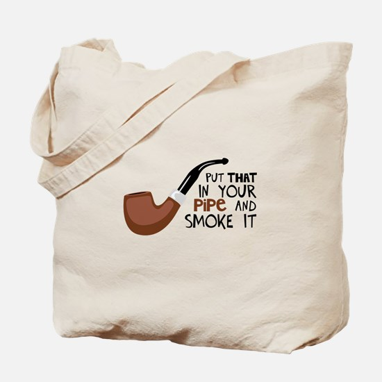 Put That In Your Pipe And Smoke It Tote Bag