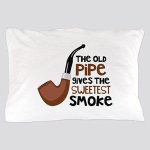 The Old Pipe Gives The Sweetest Smoke Pillow Case