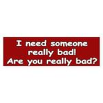 Are You Bad? Bumper Sticker