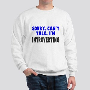 Can't Talk Introverting Sweatshirt