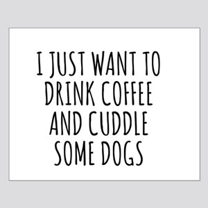 I Just Want To Drink Coffee And Cuddle Some Dogs P