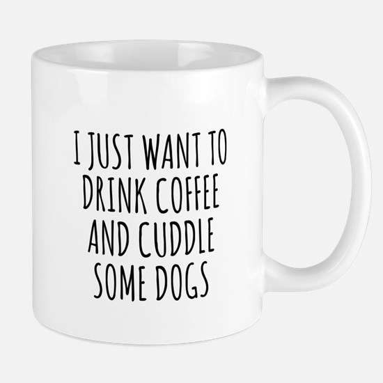 I Just Want To Drink Coffee And Cuddle Some Dogs M