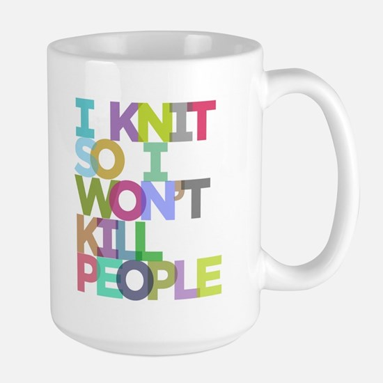 I Knit So I Won't Kill People Large Mug
