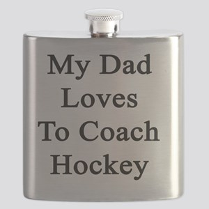 My Dad Loves To Coach Hockey  Flask