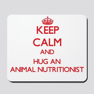 Keep Calm and Hug an Animal Nutritionist Mousepad