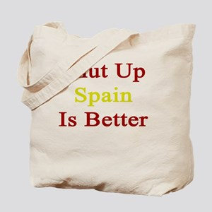 Shut Up Spain Is Better  Tote Bag