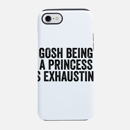 Gosh Being A Princess Is Exhausting iPhone 7 Tough