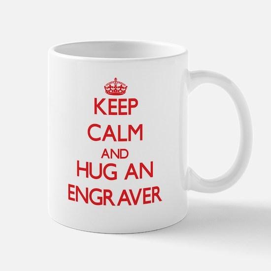 Keep Calm and Hug an Engraver Mugs